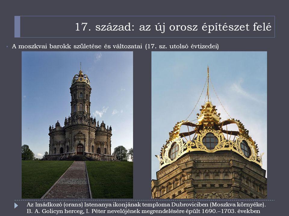17. század: az új orosz építészet felé A moszkvai barokk születése és változatai (17. sz. utolsó évtizedei) Az Imádkozó (orans) Istenanya ikonjának te