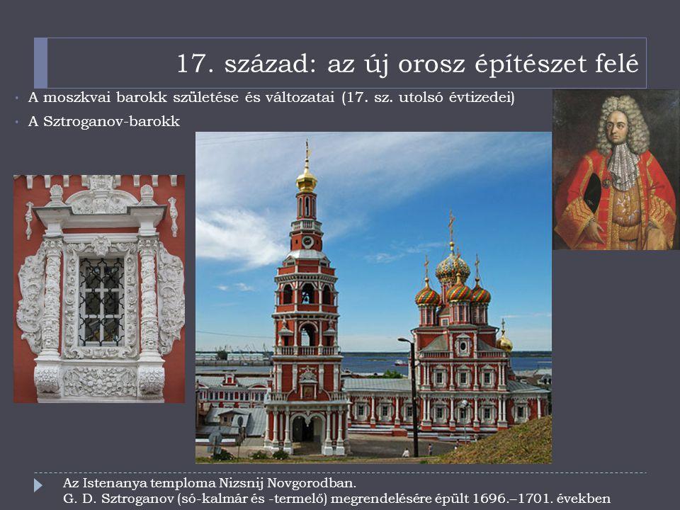 17. század: az új orosz építészet felé A moszkvai barokk születése és változatai (17. sz. utolsó évtizedei) A Sztroganov-barokk Az Istenanya temploma