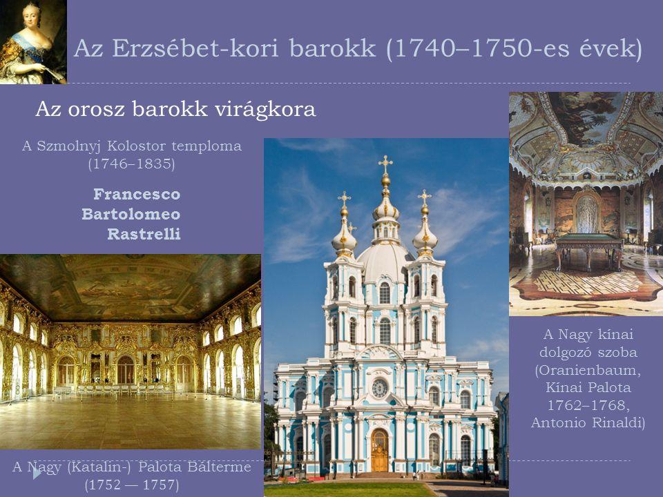 Az Erzsébet-kori barokk (1740–1750-es évek) Az orosz barokk virágkora A Nagy (Katalin-) Palota Bálterme (1752 — 1757) Francesco Bartolomeo Rastrelli A