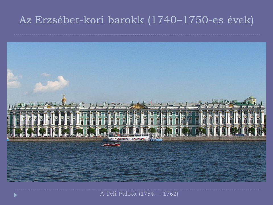 Az Erzsébet-kori barokk (1740–1750-es évek) A Téli Palota (1754 — 1762)