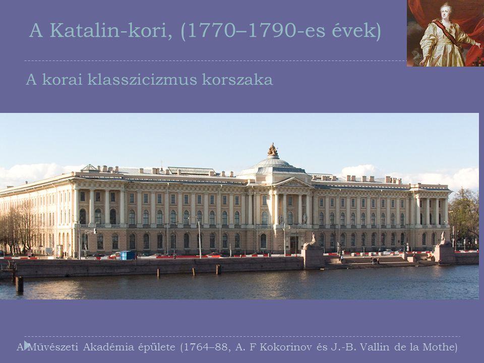 A Katalin-kori, (1770–1790-es évek) A korai klasszicizmus korszaka A Művészeti Akadémia épülete (1764–88, A. F Kokorinov és J.-B. Vallin de la Mothe)