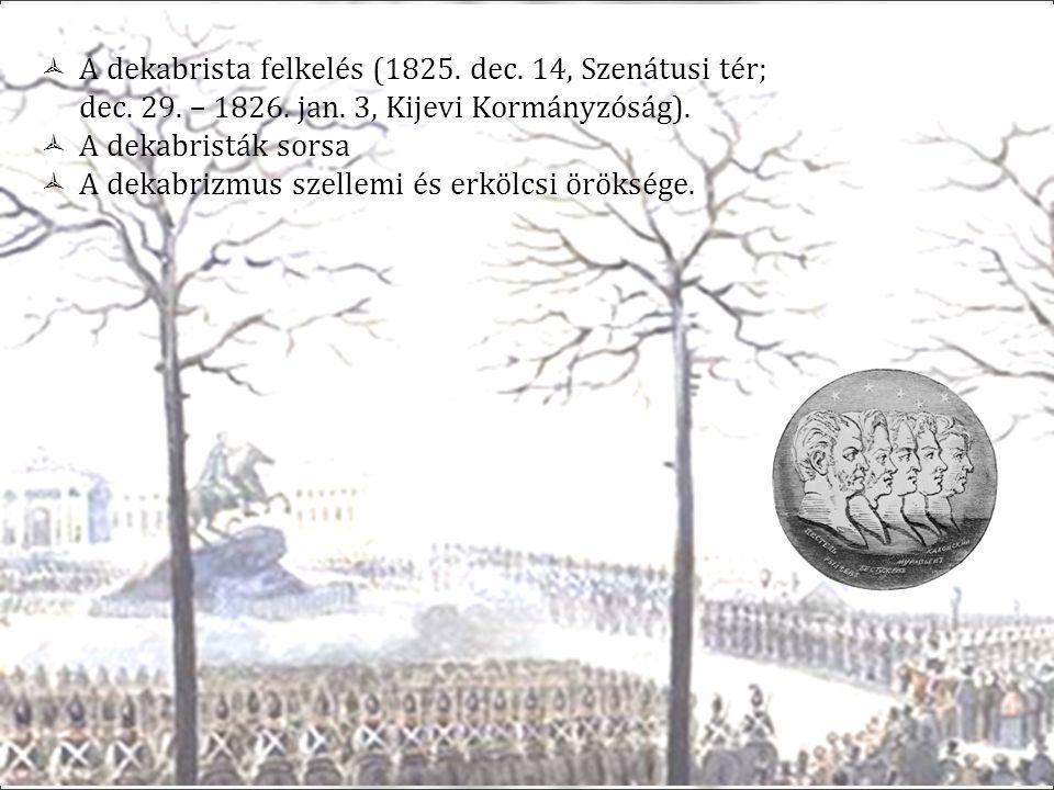  A dekabrista felkelés (1825.dec. 14, Szenátusi tér; dec.