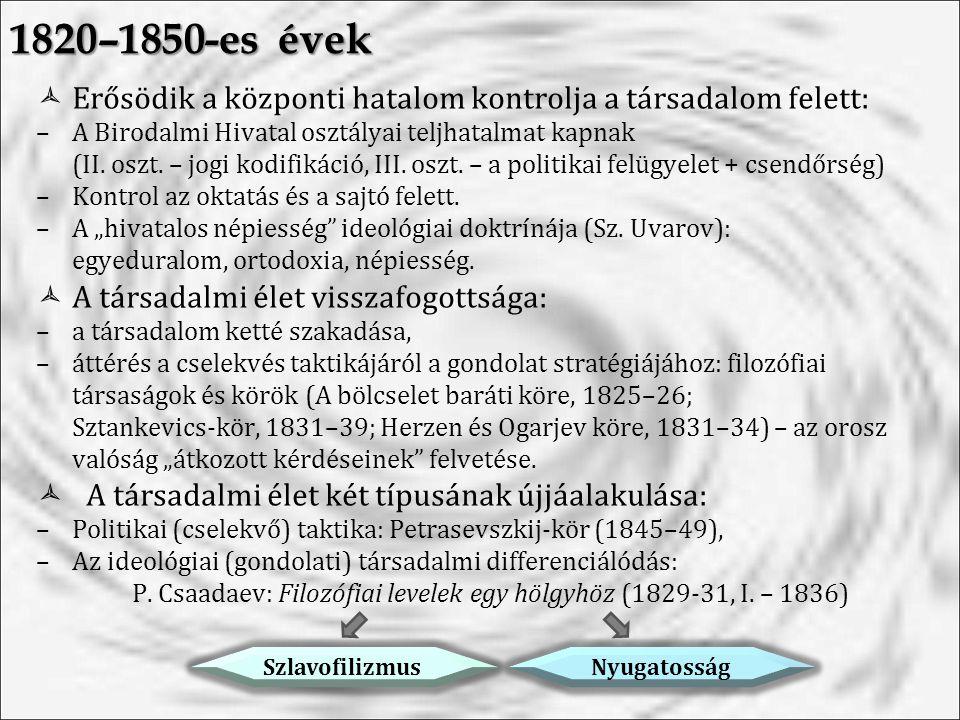 1820–1850-es évek  Erősödik a központi hatalom kontrolja a társadalom felett: –A Birodalmi Hivatal osztályai teljhatalmat kapnak (II.