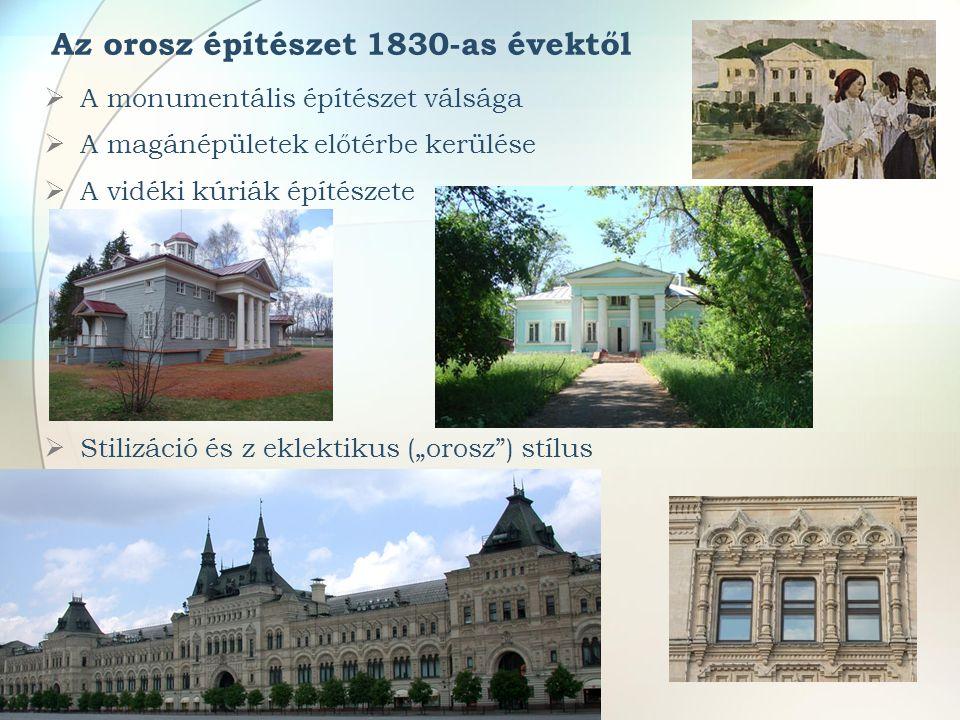 Az orosz építészet 1830-as évektől  A monumentális építészet válsága  A magánépületek előtérbe kerülése  A vidéki kúriák építészete  Stilizáció és