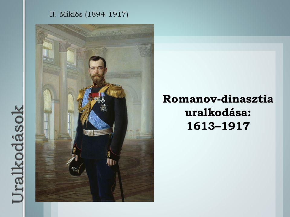Uralkodások II. Miklós (1894-1917) Romanov-dinasztia uralkodása: 1613–1917