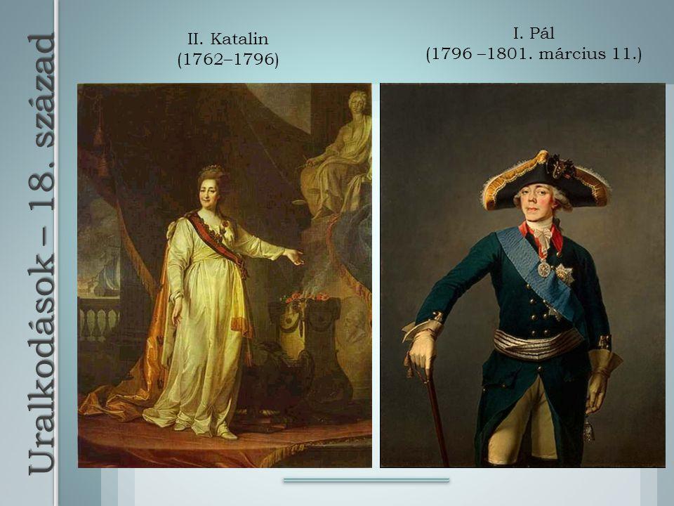 Uralkodások – 18. század II. Katalin (1762–1796) I. Pál (1796 –1801. március 11.)