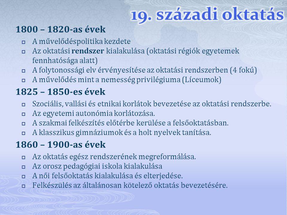 1800 – 1820-as évek  A művelődéspolitika kezdete  Az oktatási rendszer kialakulása (oktatási régiók egyetemek fennhatósága alatt)  A folytonossági