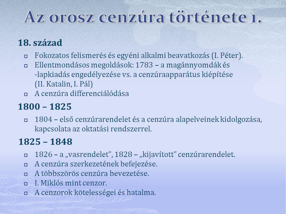 18. század  Fokozatos felismerés és egyéni alkalmi beavatkozás (I. Péter).  Ellentmondásos megoldások: 1783 – a magánnyomdák és -lapkiadás engedélye