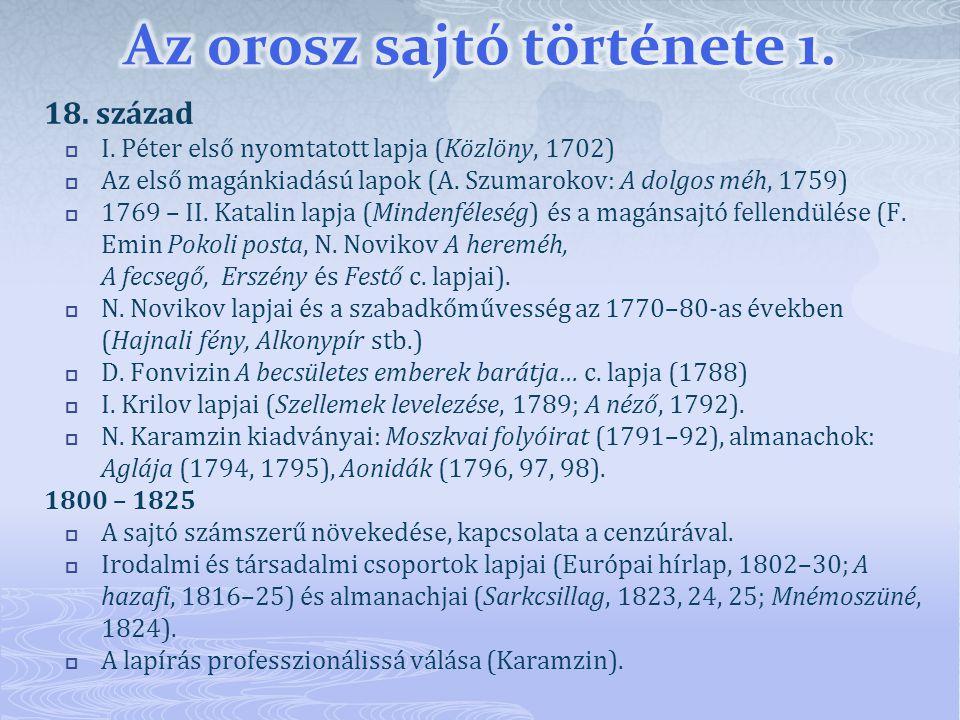 18. század  I. Péter első nyomtatott lapja (Közlöny, 1702)  Az első magánkiadású lapok (A. Szumarokov: A dolgos méh, 1759)  1769 – II. Katalin lapj