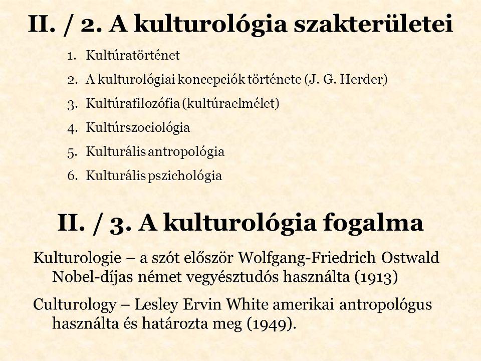 II. / 2. A kulturológia szakterületei 1.Kultúratörténet 2.A kulturológiai koncepciók története (J. G. Herder) 3.Kultúrafilozófia (kultúraelmélet) 4.Ku