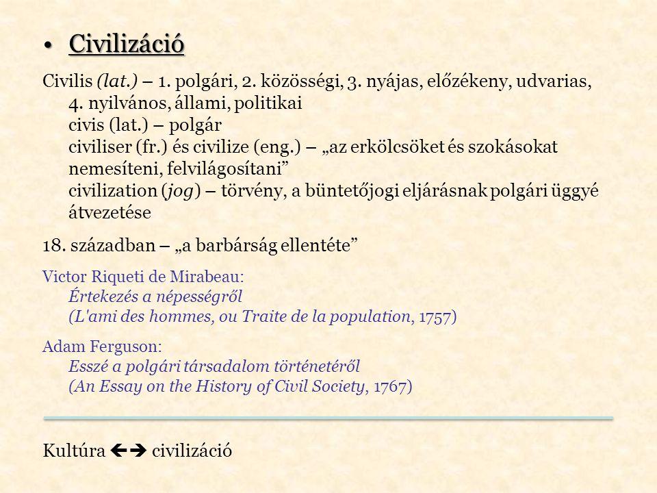CivilizációCivilizáció Civilis (lat.) – 1. polgári, 2. közösségi, 3. nyájas, előzékeny, udvarias, 4. nyilvános, állami, politikai civis (lat.) – polgá
