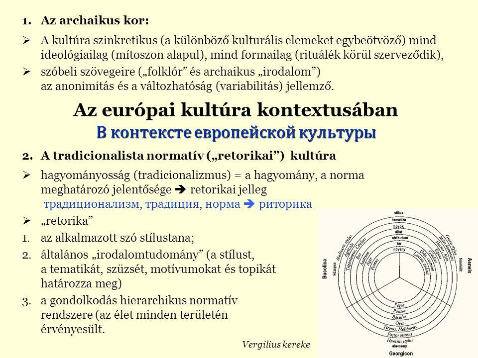 1.Az archaikus kor:  A kultúra szinkretikus (a különböző kulturális elemeket egybeötvöző) mind ideológiailag (mítoszon alapul), mind formailag (rituá