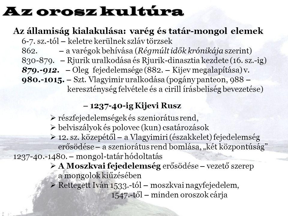 Az orosz kultúra Az államiság kialakulása: varég és tatár-mongol elemek 6-7. sz.-tól – keletre kerülnek szláv törzsek 862. – a varégok behívása (Régmú