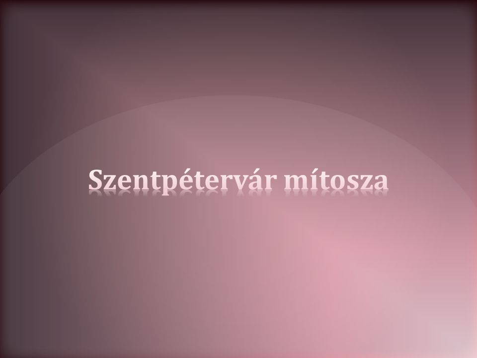 Pétervár mint az ideális (ember alkotta) város utópiája A város mint szemiotikai mechanizmus A város szemiotikájának két szférája: A város mint név A város mint tér
