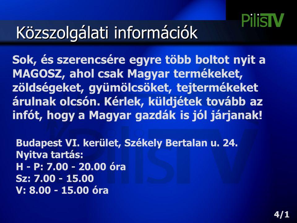 Közszolgálati információk Sok, és szerencsére egyre több boltot nyit a MAGOSZ, ahol csak Magyar termékeket, zöldségeket, gyümölcsöket, tejtermékeket á