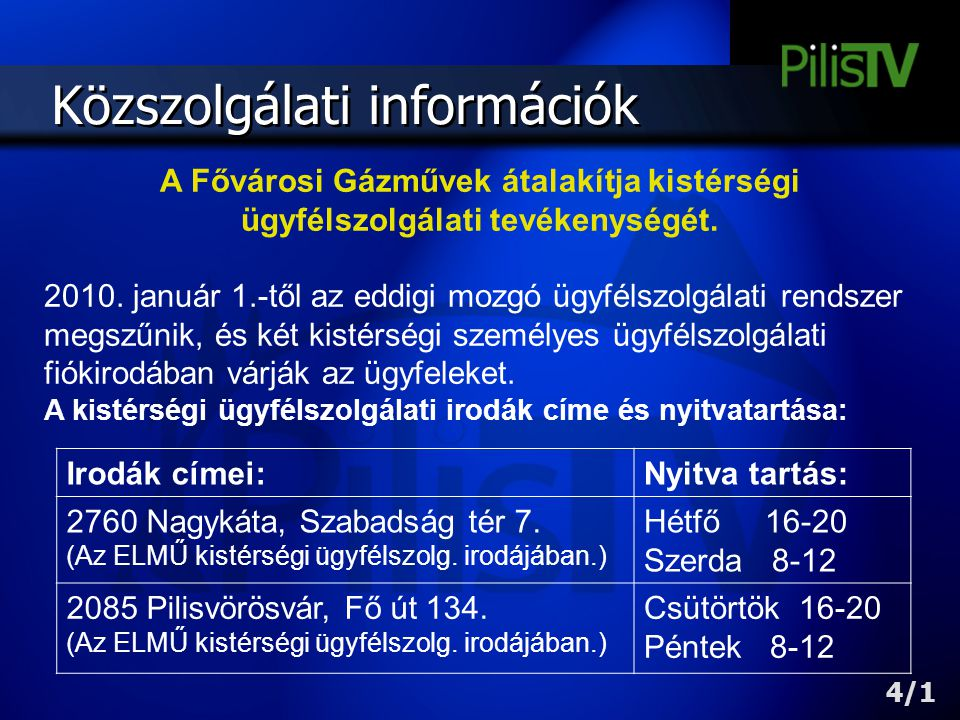 Közszolgálati információk 4/1 Irodák címei:Nyitva tartás: 2760 Nagykáta, Szabadság tér 7. (Az ELMŰ kistérségi ügyfélszolg. irodájában.) Hétfő 16-20 Sz