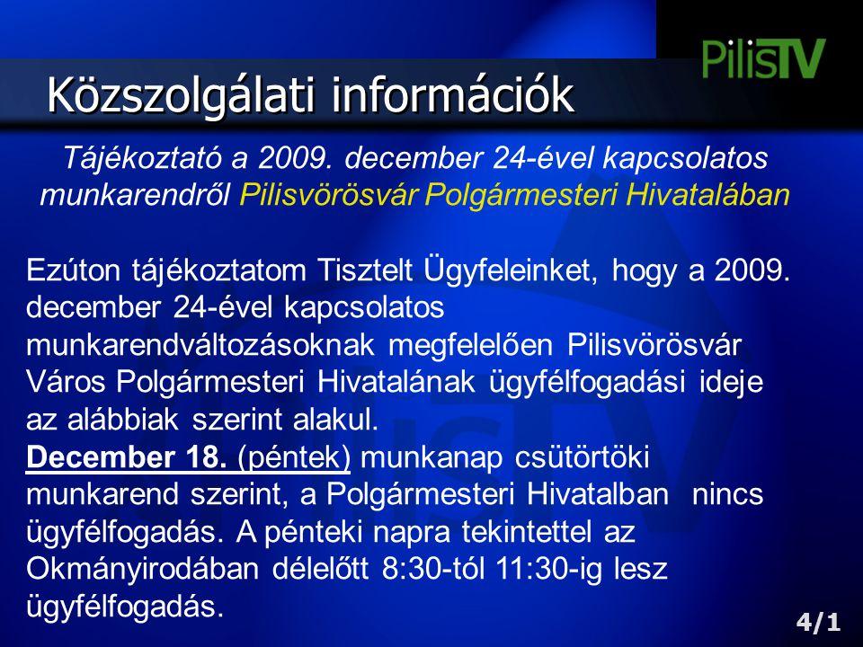 Közszolgálati információk Tájékoztató a 2009. december 24-ével kapcsolatos munkarendről Pilisvörösvár Polgármesteri Hivatalában Ezúton tájékoztatom Ti