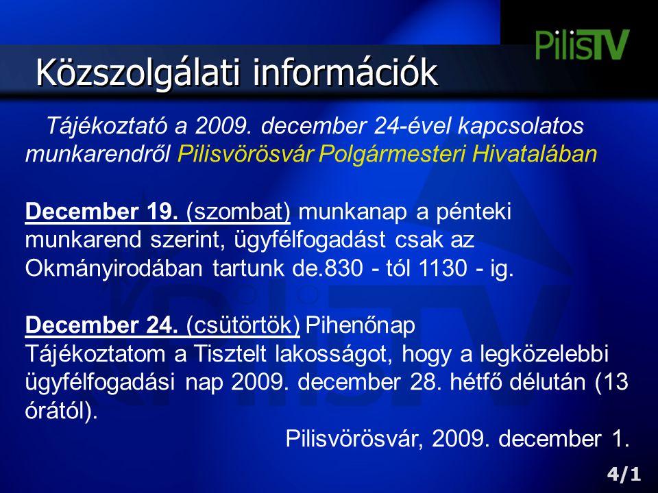 Közszolgálati információk Tájékoztató a 2009. december 24-ével kapcsolatos munkarendről Pilisvörösvár Polgármesteri Hivatalában December 19. (szombat)
