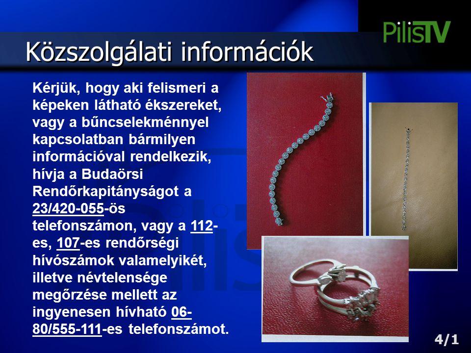 Közszolgálati információk Kérjük, hogy aki felismeri a képeken látható ékszereket, vagy a bűncselekménnyel kapcsolatban bármilyen információval rendel