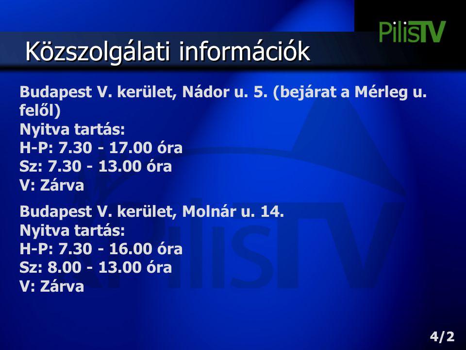 Közszolgálati információk Budapest V. kerület, Nádor u. 5. (bejárat a Mérleg u. felől) Nyitva tartás: H-P: 7.30 - 17.00 óra Sz: 7.30 - 13.00 óra V: Zá
