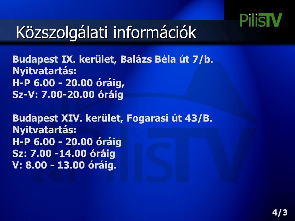Közszolgálati információk Budapest IX. kerület, Balázs Béla út 7/b. Nyitvatartás: H-P 6.00 - 20.00 óráig, Sz-V: 7.00-20.00 óráig Budapest XIV. kerület