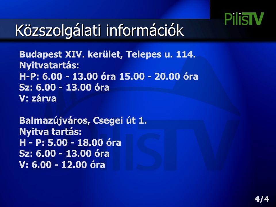 Közszolgálati információk Budapest XIV. kerület, Telepes u. 114. Nyitvatartás: H-P: 6.00 - 13.00 óra 15.00 - 20.00 óra Sz: 6.00 - 13.00 óra V: zárva B