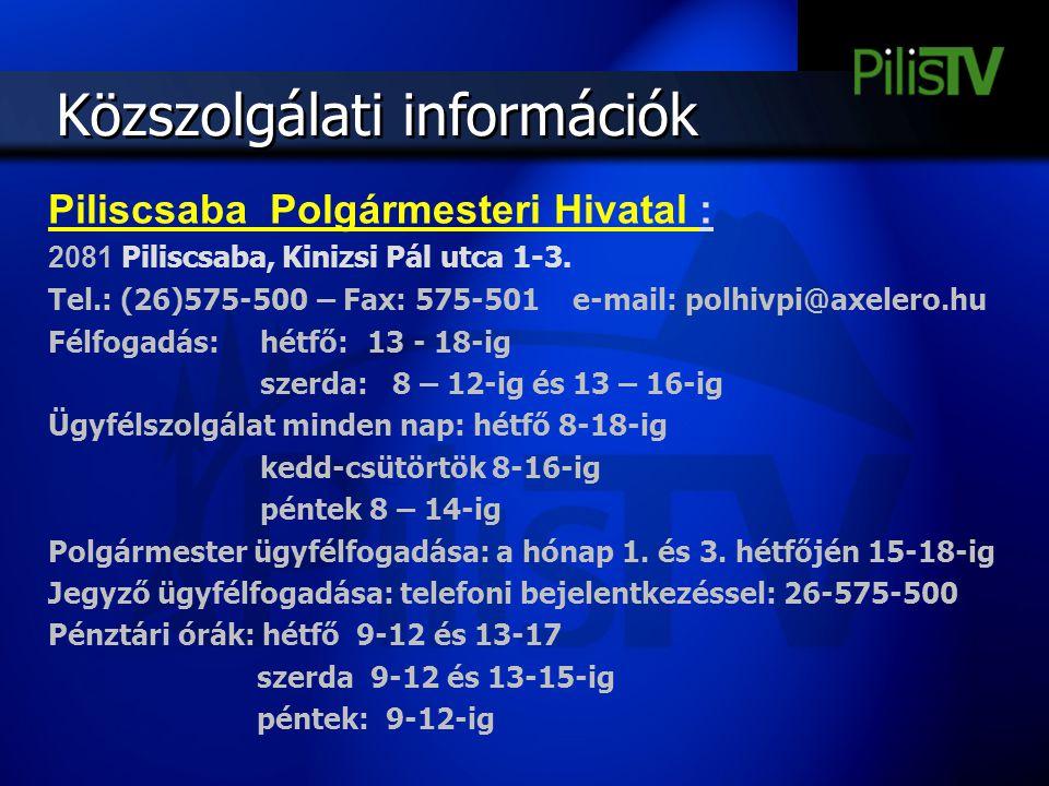 Közszolgálati információk Piliscsaba Polgármesteri Hivatal : 2081 Piliscsaba, Kinizsi Pál utca 1-3. Tel.: (26)575-500 – Fax: 575-501 e-mail: polhivpi@