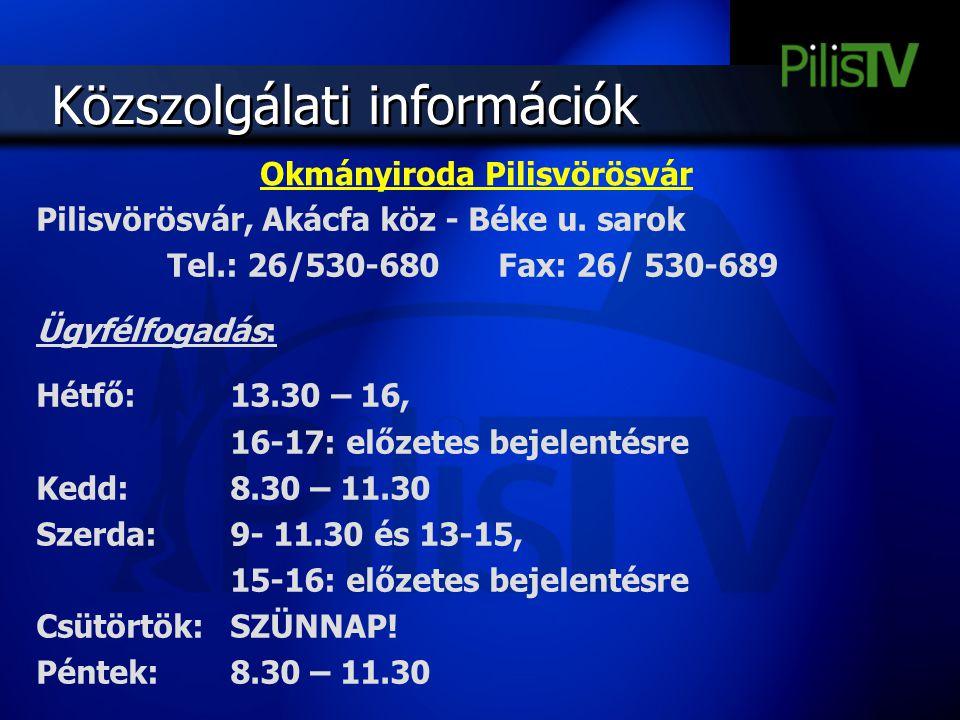 Közszolgálati információk Pilisvörösvár, Akácfa köz - Béke u. sarok Tel.: 26/530-680 Fax: 26/ 530-689 Ügyfélfogadás: Hétfő:13.30 – 16, 16-17: előzetes