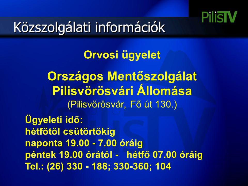 Közszolgálati információk Orvosi ügyelet Országos Mentőszolgálat Pilisvörösvári Állomása (Pilisvörösvár, Fő út 130.) Ügyeleti idő: hétfőtől csütörtöki