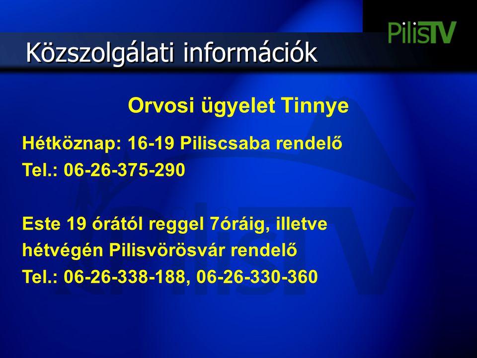 Közszolgálati információk Orvosi ügyelet Tinnye Hétköznap: 16-19 Piliscsaba rendelő Tel.: 06-26-375-290 Este 19 órától reggel 7óráig, illetve hétvégén