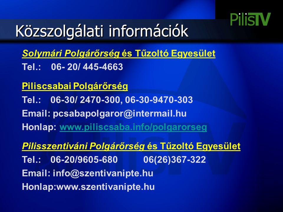 Közszolgálati információk Solymári Polgárőrség és Tűzoltó Egyesület Tel.: 06- 20/ 445-4663 Piliscsabai Polgárőrség Tel.: 06-30/ 2470-300, 06-30-9470-3