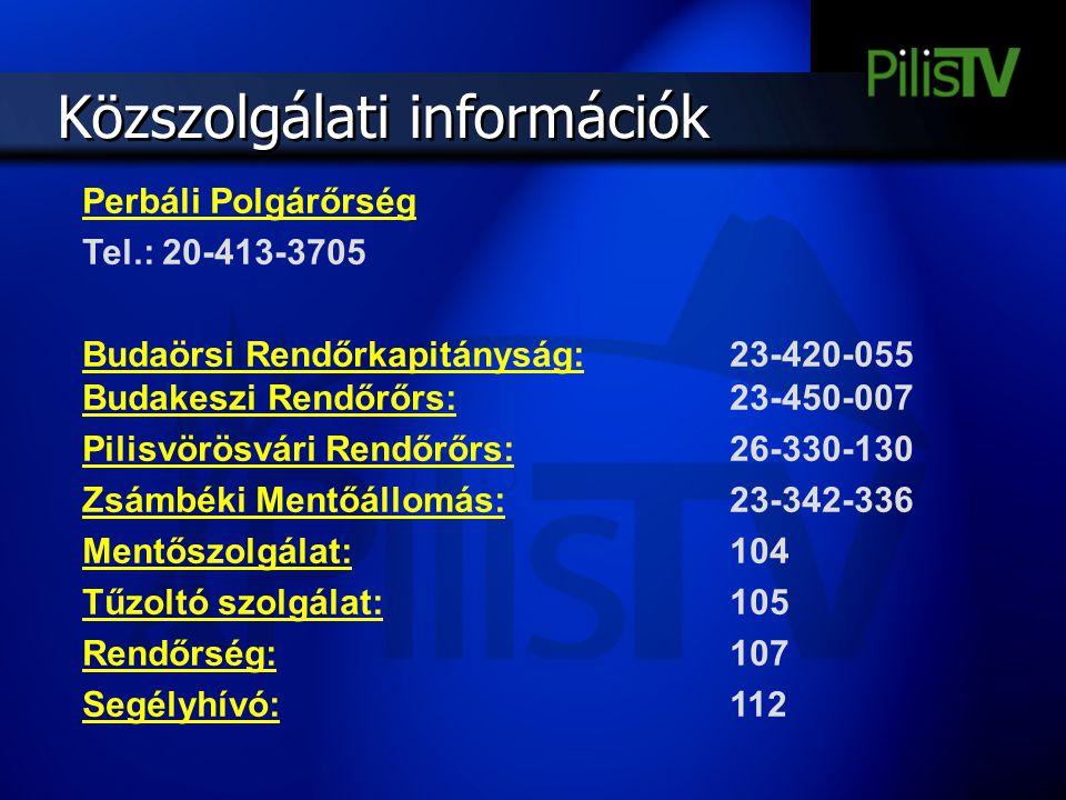 Közszolgálati információk Perbáli Polgárőrség Tel.: 20-413-3705 Budaörsi Rendőrkapitányság: 23-420-055 Budakeszi Rendőrőrs: 23-450-007 Pilisvörösvári
