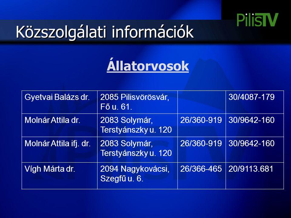 Közszolgálati információk Gyetvai Balázs dr.2085 Pilisvörösvár, Fő u. 61. 30/4087-179 Molnár Attila dr.2083 Solymár, Terstyánszky u. 120 26/360-91930/