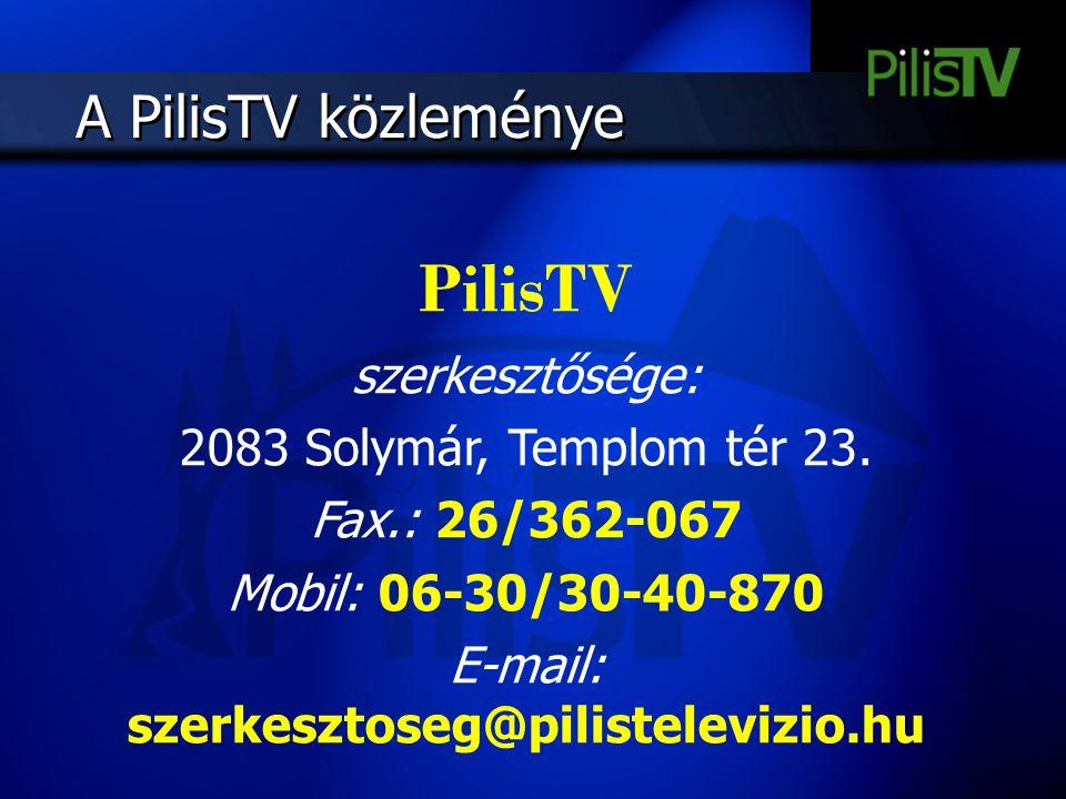 A PilisTV közleménye PilisTV szerkesztősége: 2083 Solymár, Templom tér 23. Fax.: 26/362-067 Mobil: 06-30/30-40-870 E-mail: szerkesztoseg@pilistelevizi