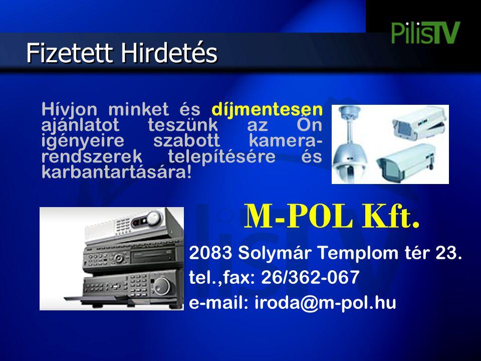 Fizetett Hirdetés Hívjon minket és díjmentesen ajánlatot teszünk az Ön igényeire szabott kamera- rendszerek telepítésére és karbantartására! M-POL Kft
