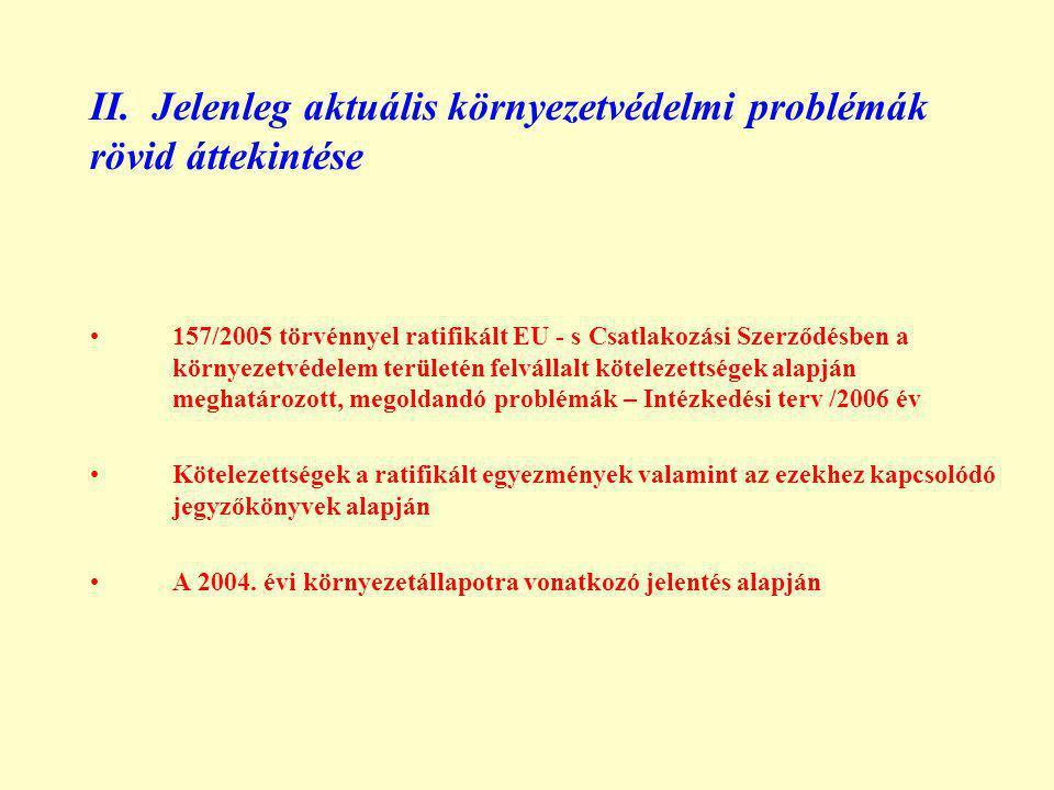 II. Jelenleg aktuális környezetvédelmi problémák rövid áttekintése 157/2005 törvénnyel ratifikált EU - s Csatlakozási Szerződésben a környezetvédelem