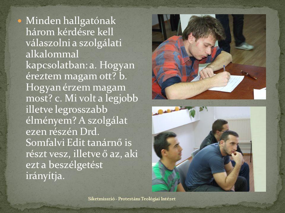 Siketmisszió - Protestáns Teológiai Intézet Minden hallgatónak három kérdésre kell válaszolni a szolgálati alkalommal kapcsolatban: a.