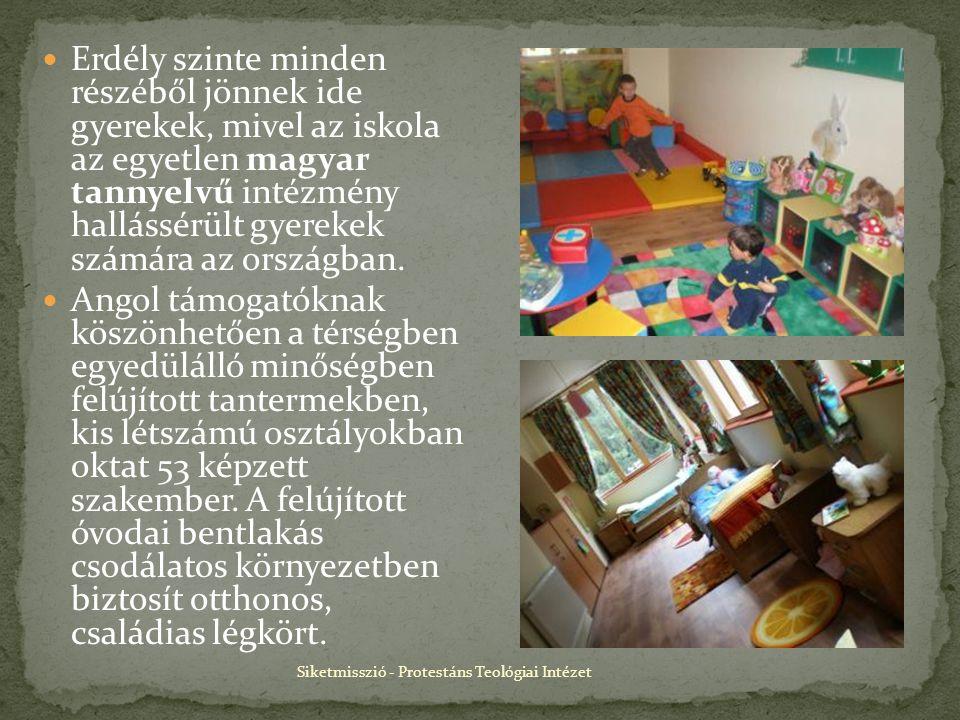 Siketmisszió - Protestáns Teológiai Intézet Erdély szinte minden részéből jönnek ide gyerekek, mivel az iskola az egyetlen magyar tannyelvű intézmény hallássérült gyerekek számára az országban.