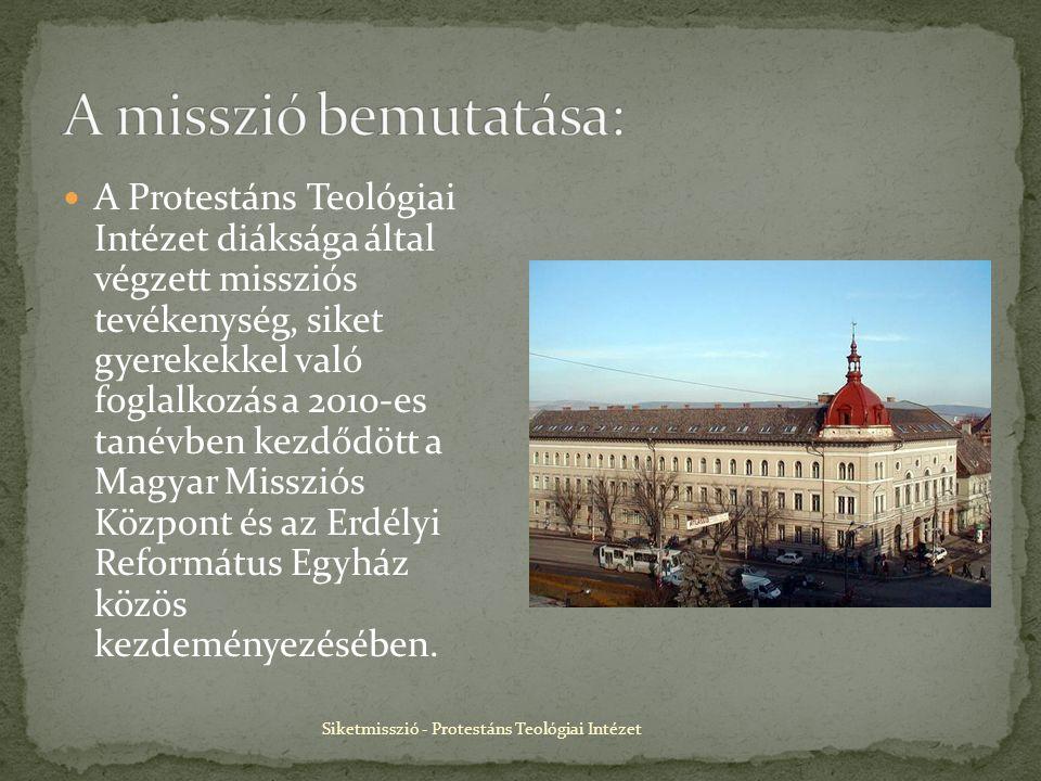 Siketmisszió - Protestáns Teológiai Intézet A Protestáns Teológiai Intézet diáksága által végzett missziós tevékenység, siket gyerekekkel való foglalkozás a 2010-es tanévben kezdődött a Magyar Missziós Központ és az Erdélyi Református Egyház közös kezdeményezésében.