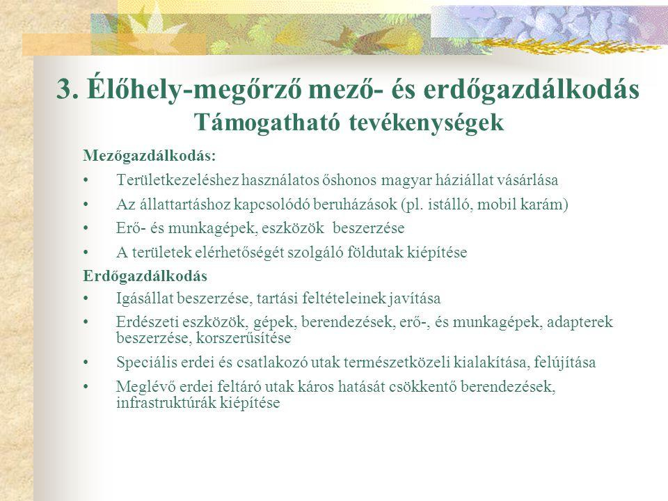 3. Élőhely-megőrző mező- és erdőgazdálkodás Támogatható tevékenységek Mezőgazdálkodás: Területkezeléshez használatos őshonos magyar háziállat vásárlás