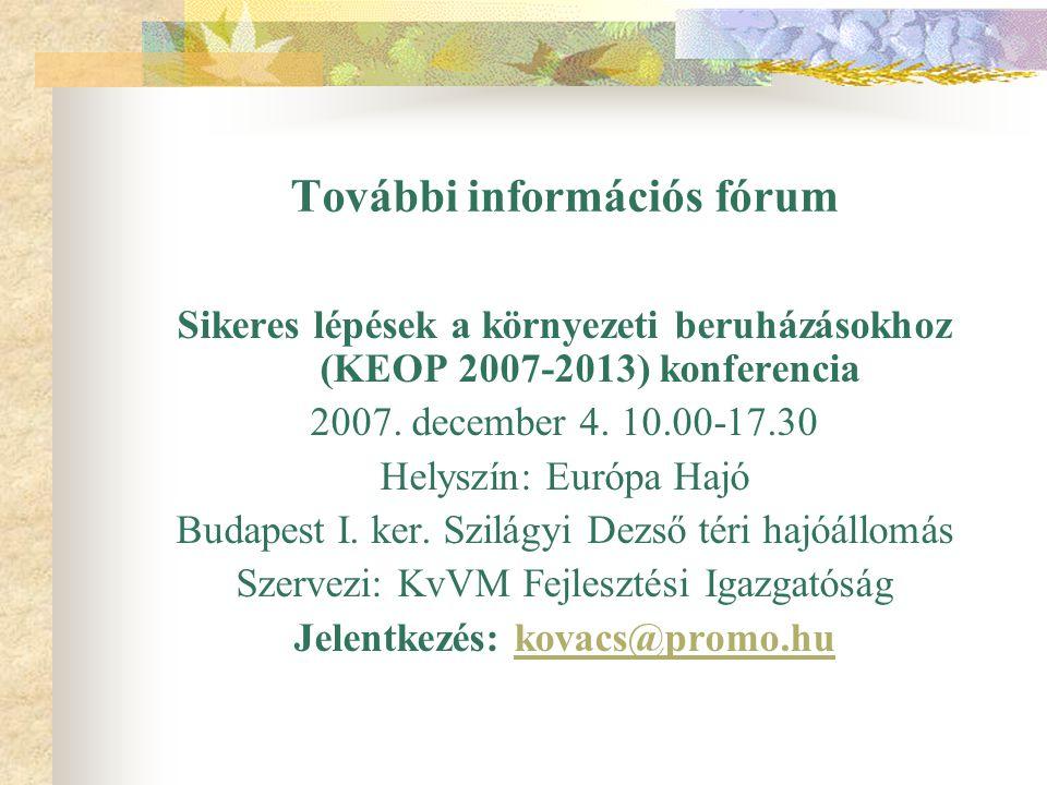 További információs fórum Sikeres lépések a környezeti beruházásokhoz (KEOP 2007-2013) konferencia 2007. december 4. 10.00-17.30 Helyszín: Európa Hajó