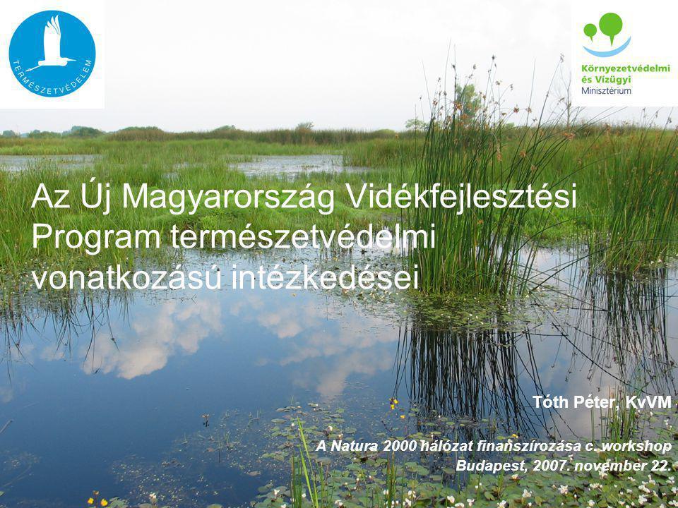 Az Új Magyarország Vidékfejlesztési Program természetvédelmi vonatkozású intézkedései Tóth Péter, KvVM A Natura 2000 hálózat finanszírozása c.
