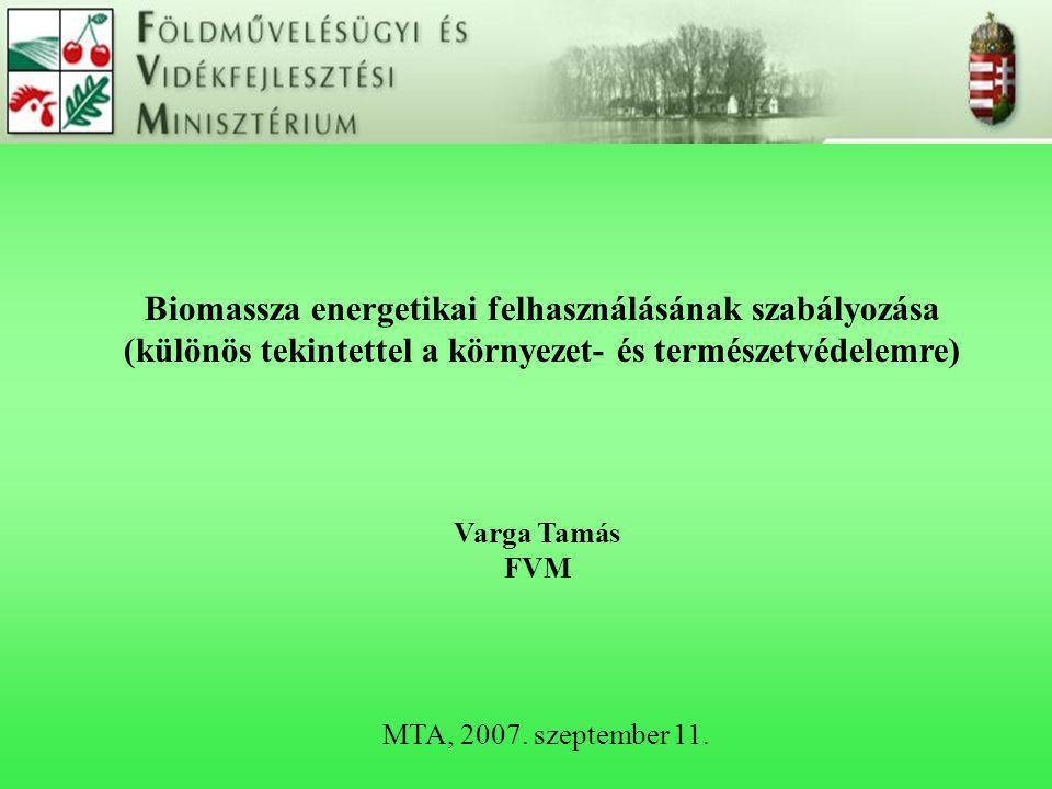 Biomassza energetikai felhasználásának szabályozása (különös tekintettel a környezet- és természetvédelemre) MTA, 2007.