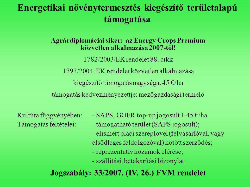 Energetikai növénytermesztés kiegészítő területalapú támogatása Agrárdiplomáciai siker: az Energy Crops Premium közvetlen alkalmazása 2007-től.