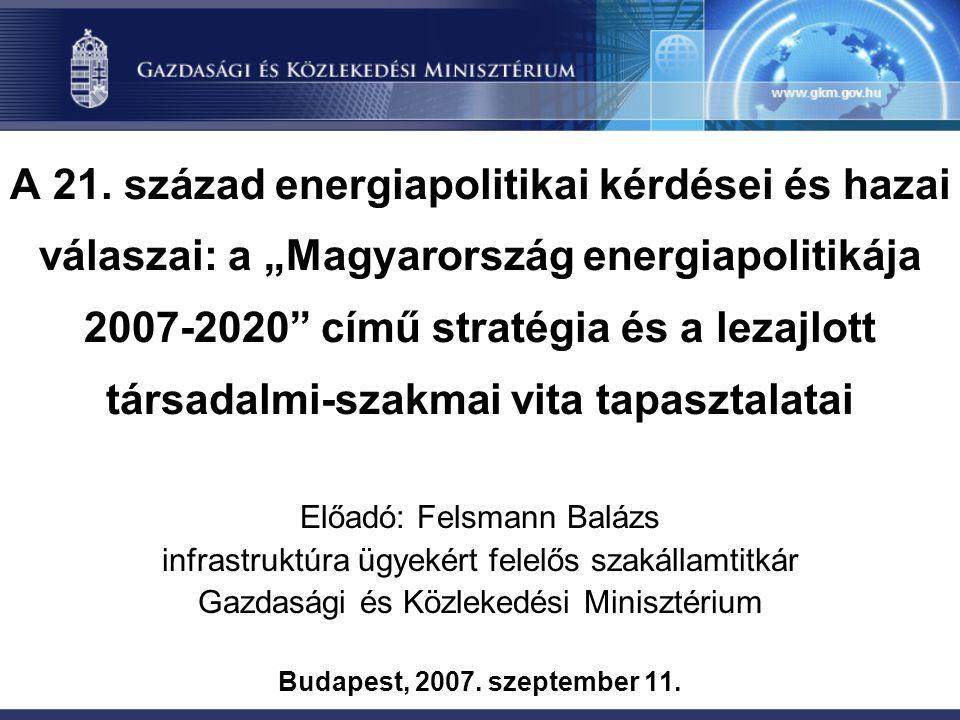 """A 21. század energiapolitikai kérdései és hazai válaszai: a """"Magyarország energiapolitikája 2007-2020"""" című stratégia és a lezajlott társadalmi-szakma"""