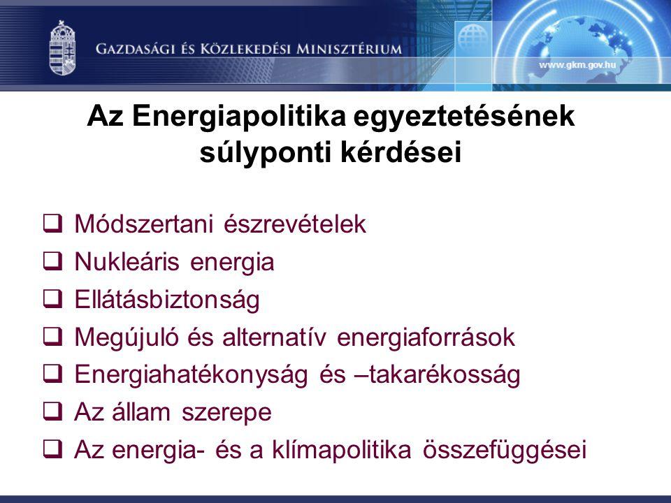 Az Energiapolitika egyeztetésének súlyponti kérdései  Módszertani észrevételek  Nukleáris energia  Ellátásbiztonság  Megújuló és alternatív energi