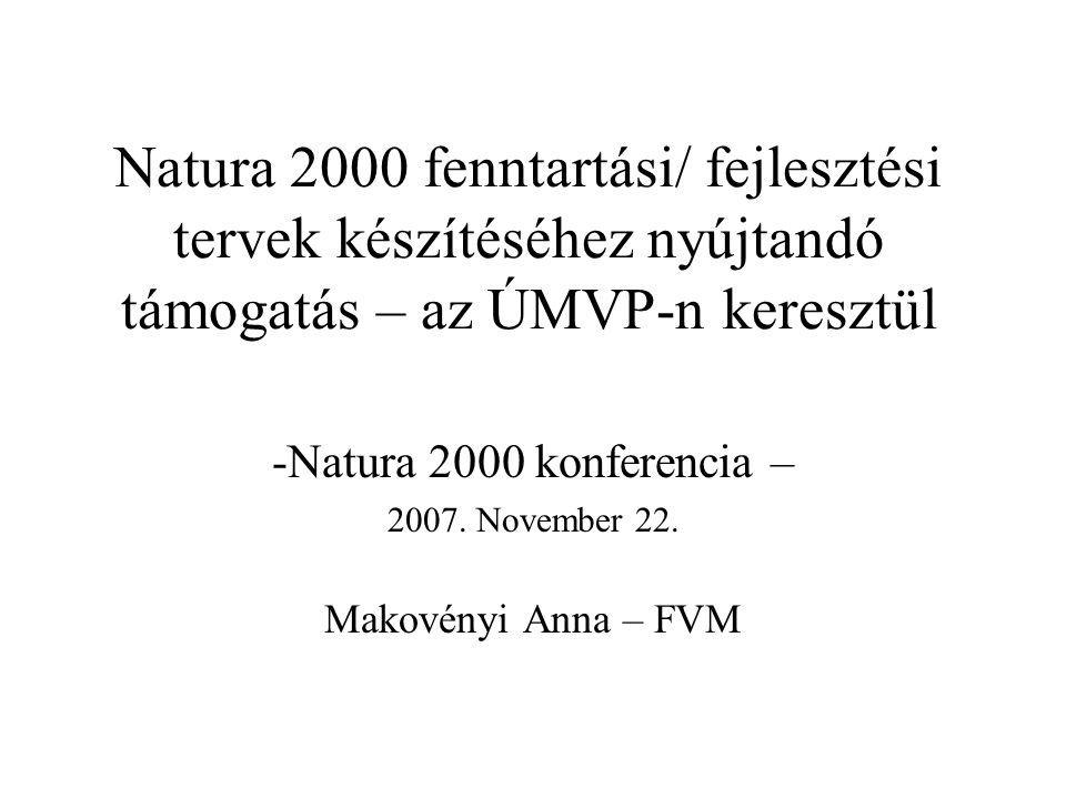Natura 2000 fenntartási/ fejlesztési tervek készítéséhez nyújtandó támogatás – az ÚMVP-n keresztül -Natura 2000 konferencia – 2007. November 22. Makov