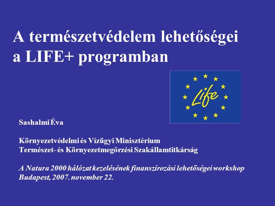 A természetvédelem lehetőségei a LIFE+ programban Sashalmi Éva Környezetvédelmi és Vízügyi Minisztérium Természet- és Környezetmegőrzési Szakállamtitk