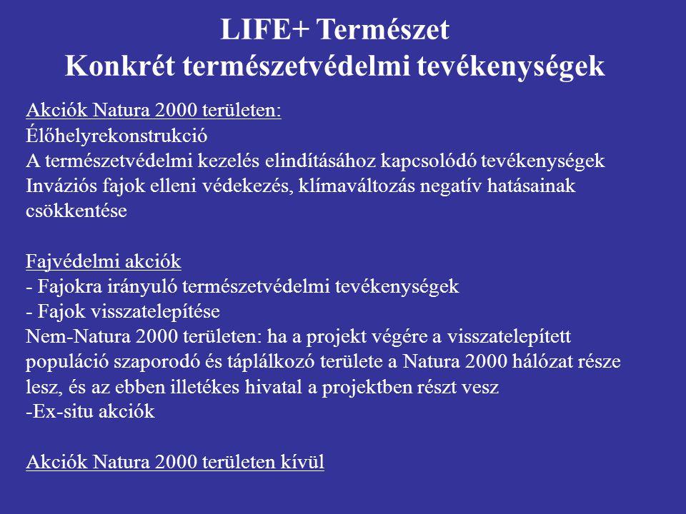LIFE+ Természet Konkrét természetvédelmi tevékenységek Akciók Natura 2000 területen: Élőhelyrekonstrukció A természetvédelmi kezelés elindításához kap