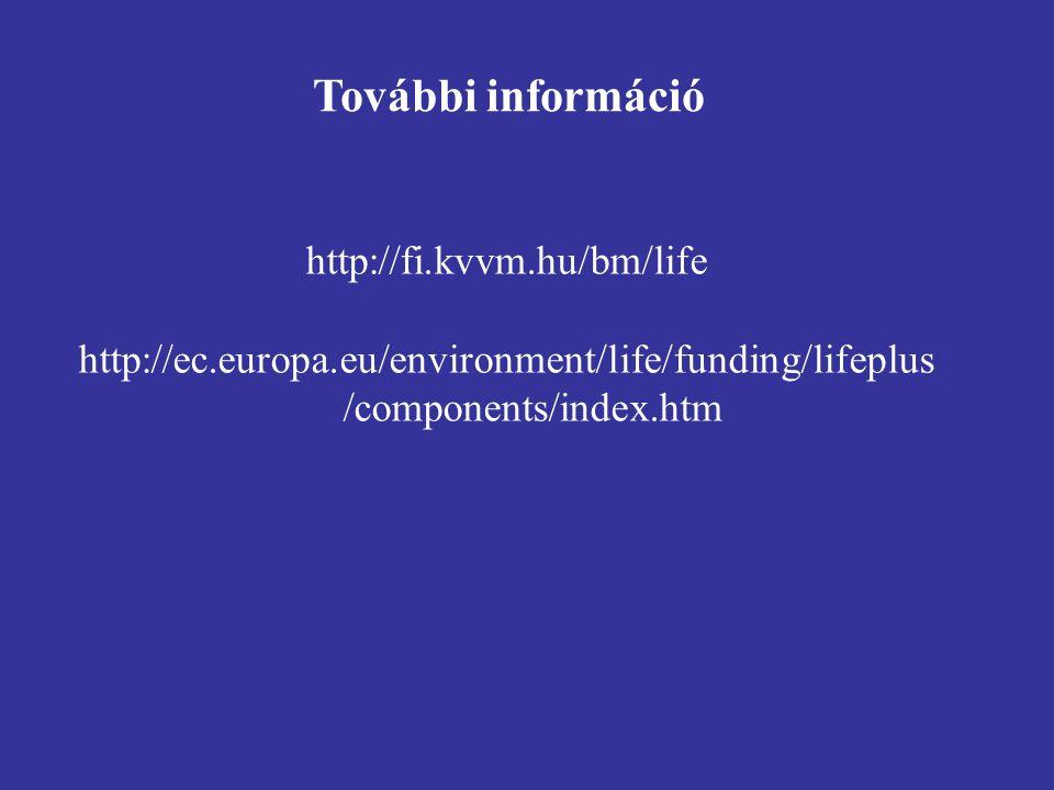 További információ http://fi.kvvm.hu/bm/life http://ec.europa.eu/environment/life/funding/lifeplus /components/index.htm